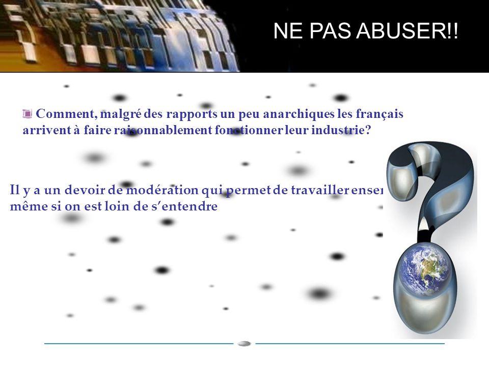 Comment, malgré des rapports un peu anarchiques les français arrivent à faire raisonnablement fonctionner leur industrie.