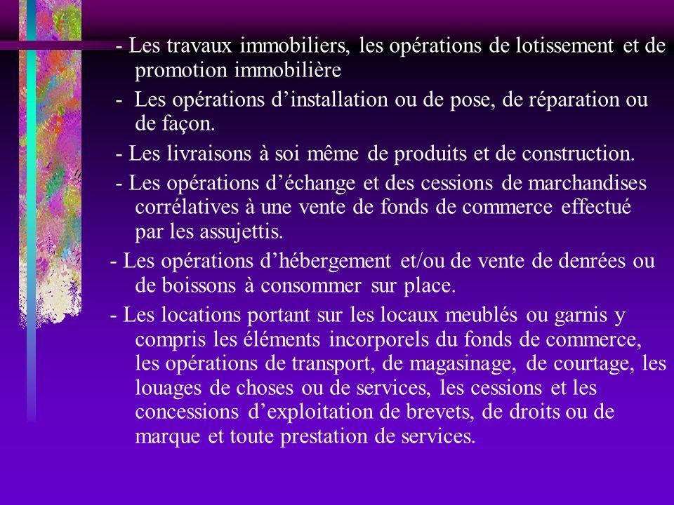 - Les travaux immobiliers, les opérations de lotissement et de promotion immobilière - Les opérations dinstallation ou de pose, de réparation ou de fa