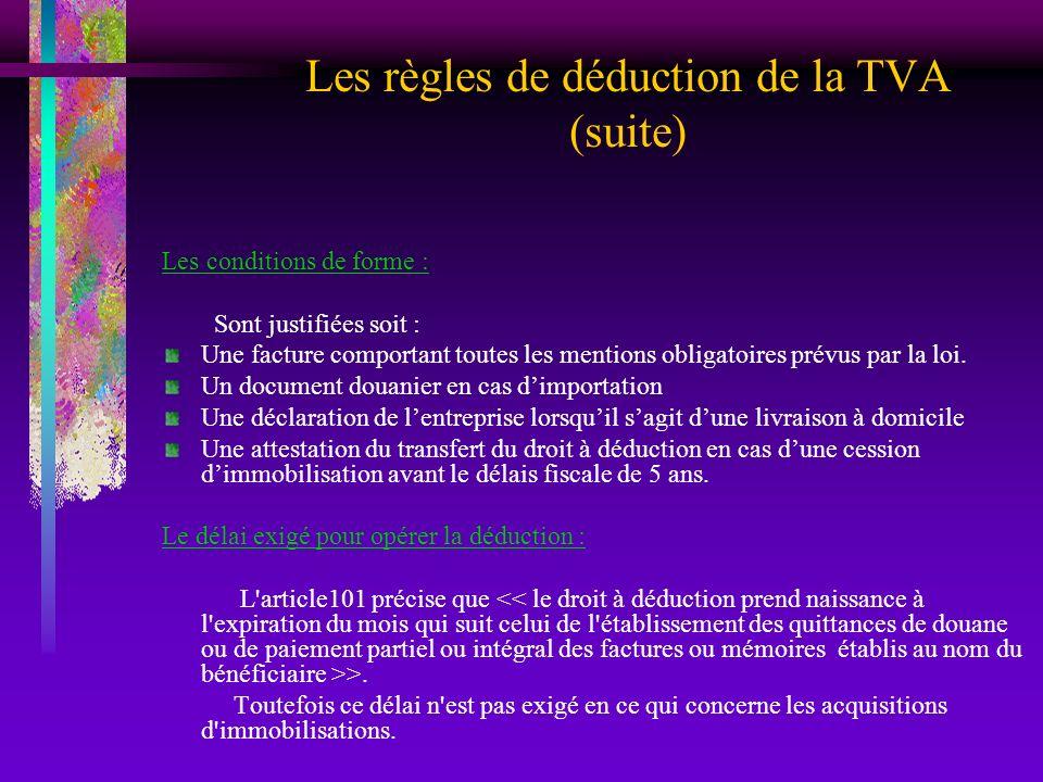 Les règles de déduction de la TVA (suite) Les conditions de forme : Sont justifiées soit : Une facture comportant toutes les mentions obligatoires pré