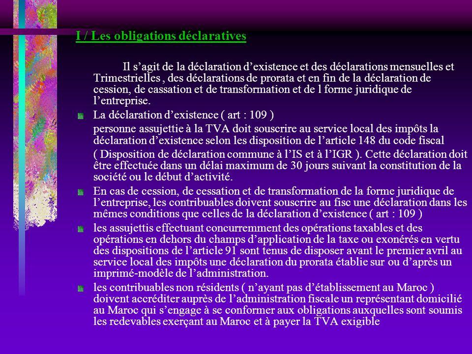 I / Les obligations déclaratives Il sagit de la déclaration dexistence et des déclarations mensuelles et Trimestrielles, des déclarations de prorata e