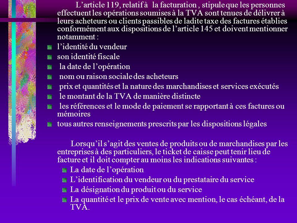 Larticle 119, relatif à la facturation, stipule que les personnes effectuent les opérations soumises à la TVA sont tenues de délivrer à leurs acheteur