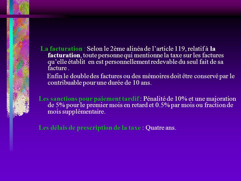 La facturation : Selon le 2ème alinéa de larticle 119, relatif à la facturation, toute personne qui mentionne la taxe sur les factures quelle établit