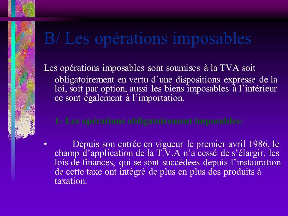 B/ Les opérations imposables Les opérations imposables sont soumises à la TVA soit obligatoirement en vertu dune dispositions expresse de la loi, soit