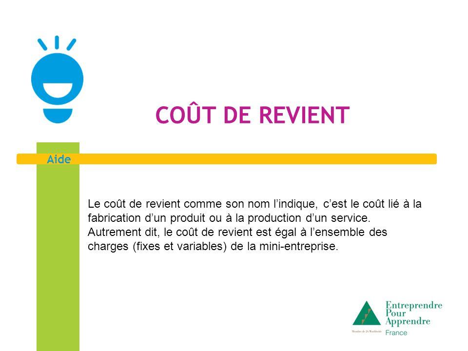 Aide COÛT DE REVIENT Le coût de revient comme son nom lindique, cest le coût lié à la fabrication dun produit ou à la production dun service. Autremen