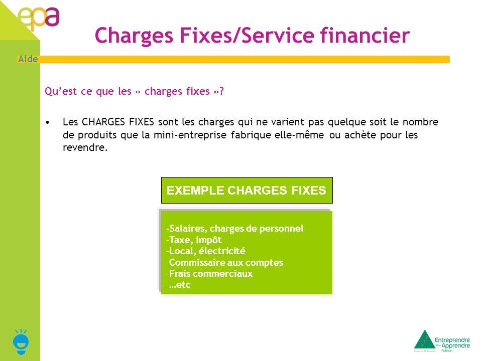3 Aide Charges Fixes/Service financier Quest ce que les « charges fixes »? Les CHARGES FIXES sont les charges qui ne varient pas quelque soit le nombr