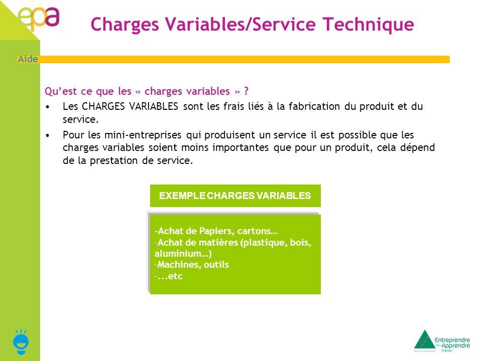 4 Aide Charges Variables/Service Technique Quest ce que les « charges variables » ? Les CHARGES VARIABLES sont les frais liés à la fabrication du prod
