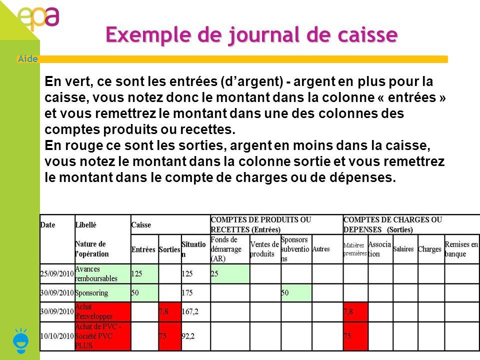 3 Aide Exemple de journal de caisse En vert, ce sont les entrées (dargent) - argent en plus pour la caisse, vous notez donc le montant dans la colonne