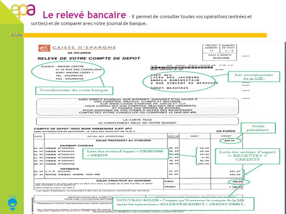5 Aide Le relevé bancaire - Il permet de consulter toutes vos opérations (entrées et sorties) et de comparer avec votre journal de banque.