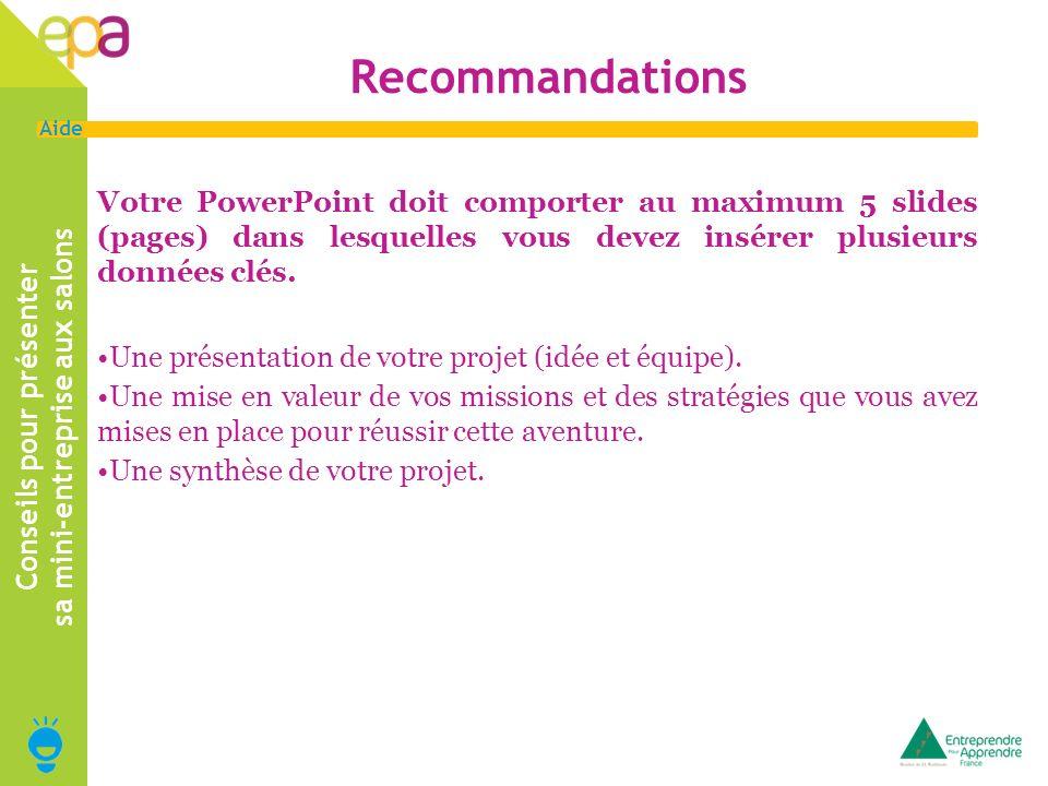 2 Aide Recommandations Votre PowerPoint doit comporter au maximum 5 slides (pages) dans lesquelles vous devez insérer plusieurs données clés. Une prés