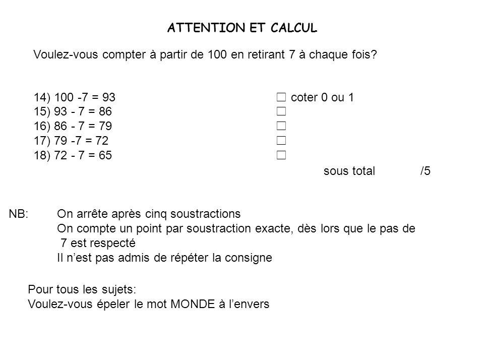 ATTENTION ET CALCUL Voulez-vous compter à partir de 100 en retirant 7 à chaque fois? 14) 100 -7 = 93 coter 0 ou 1 15) 93 - 7 = 86 16) 86 - 7 = 79 17)
