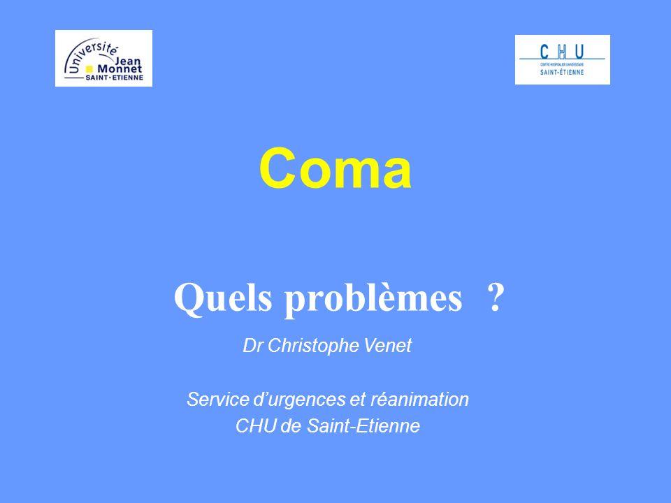 Coma Quels problèmes ? Dr Christophe Venet Service durgences et réanimation CHU de Saint-Etienne