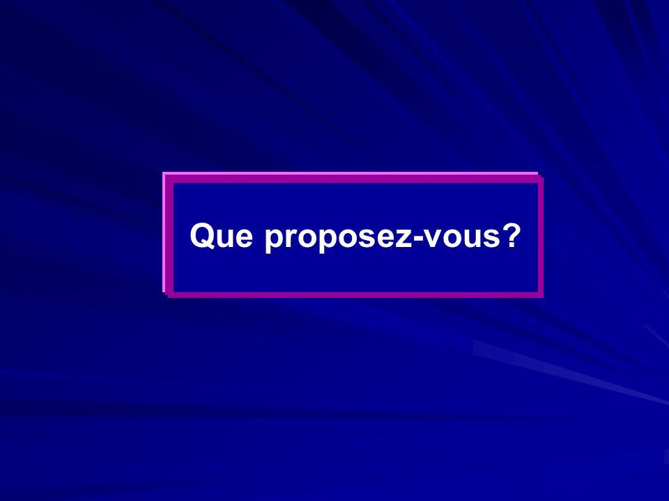 Que proposez-vous?
