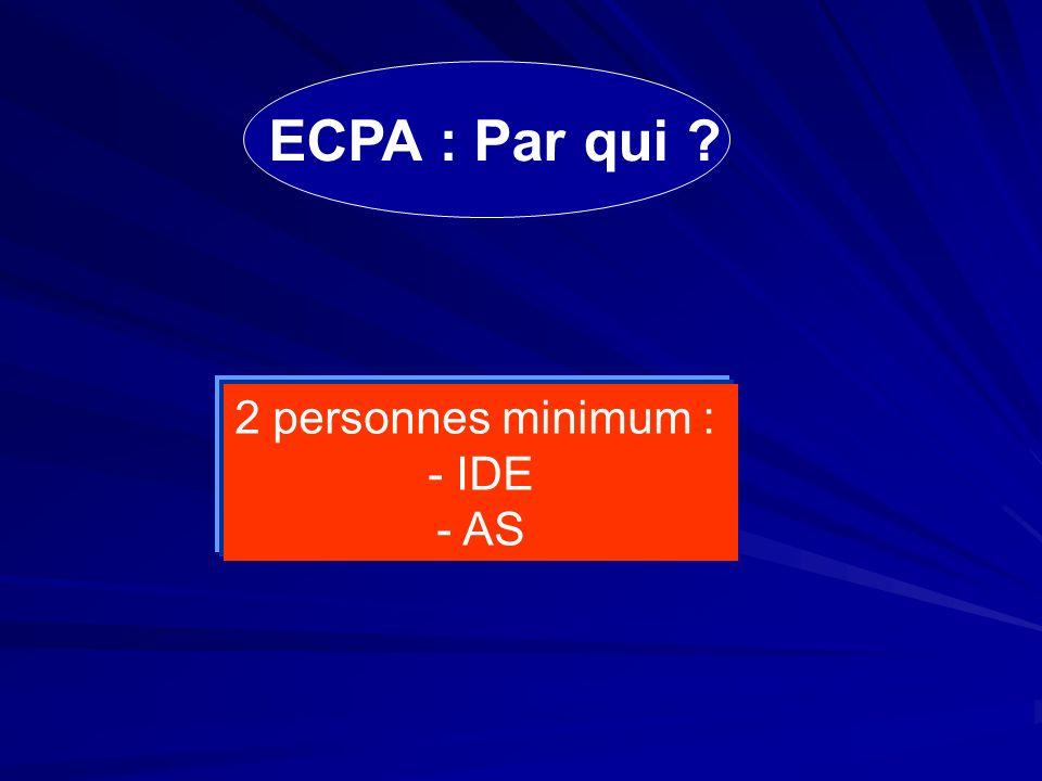 ECPA : Par qui ? 2 personnes minimum : - IDE - AS