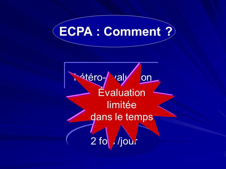 ECPA : Comment ? hétéro-évaluation 2 fois /jour Évaluation limitée dans le temps