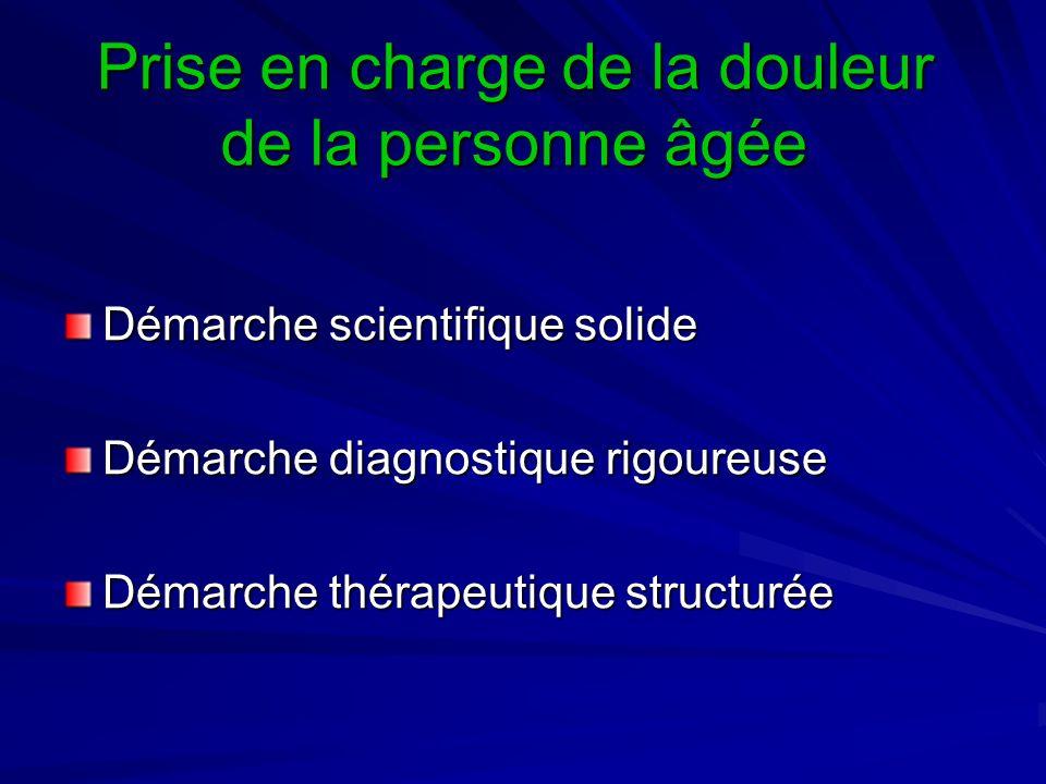 Démarche scientifique solide Démarche diagnostique rigoureuse Démarche thérapeutique structurée Prise en charge de la douleur de la personne âgée