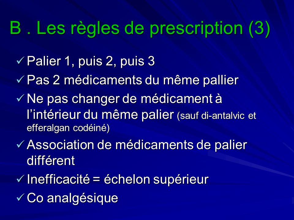 B. Les règles de prescription (3) Palier 1, puis 2, puis 3 Palier 1, puis 2, puis 3 Pas 2 médicaments du même pallier Pas 2 médicaments du même pallie
