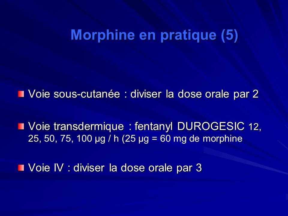 Voie sous-cutanée : diviser la dose orale par 2 Voie transdermique : fentanyl DUROGESIC 12, 25, Voie transdermique : fentanyl DUROGESIC 12, 25, 50, 75