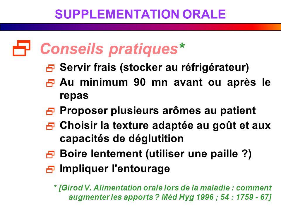 SUPPLEMENTATION ORALE Conseils pratiques* Servir frais (stocker au réfrigérateur) Au minimum 90 mn avant ou après le repas Proposer plusieurs arômes a