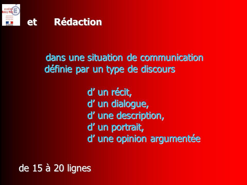 et Rédaction dans une situation de communication définie par un type de discours d un récit, d un dialogue, d une description, d un portrait, d une opinion argumentée de 15 à 20 lignes