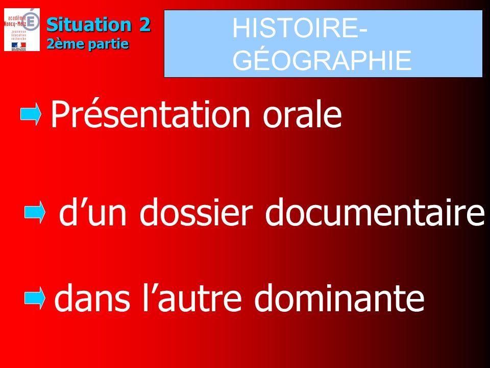 Situation 2 2ème partie dun dossier documentaire dans lautre dominante Présentation orale HISTOIRE- GÉOGRAPHIE