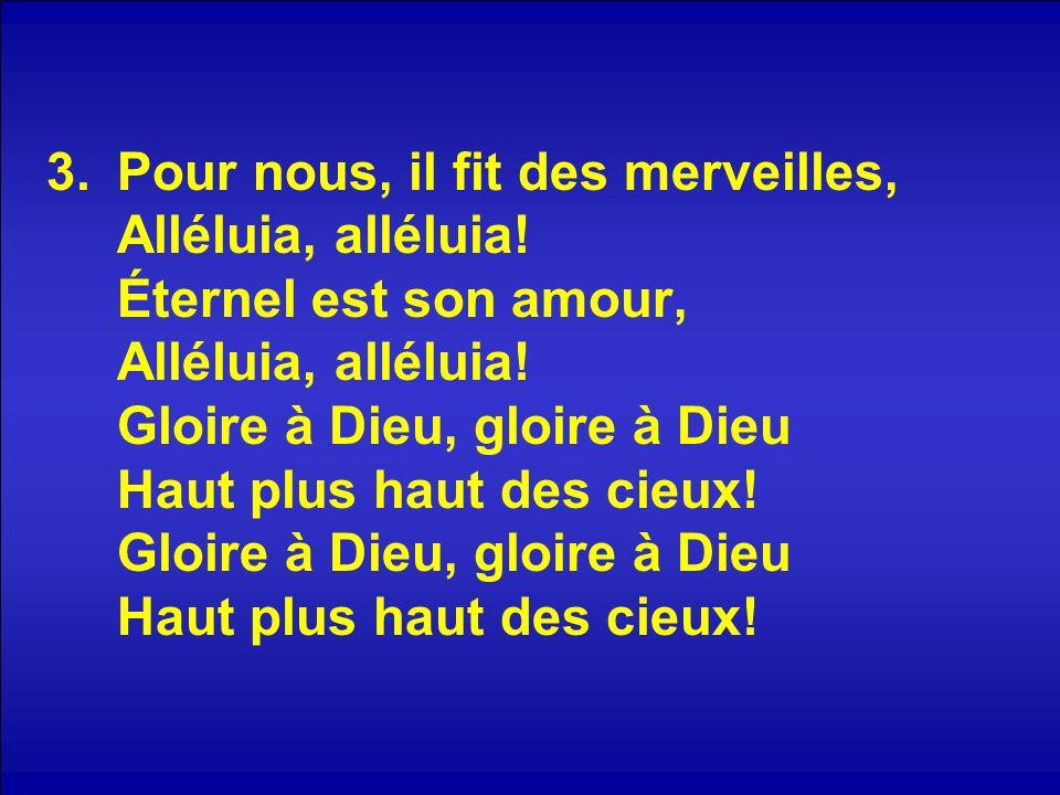 4.Je veux chanter pour mon Dieu, Alléluia, alléluia.
