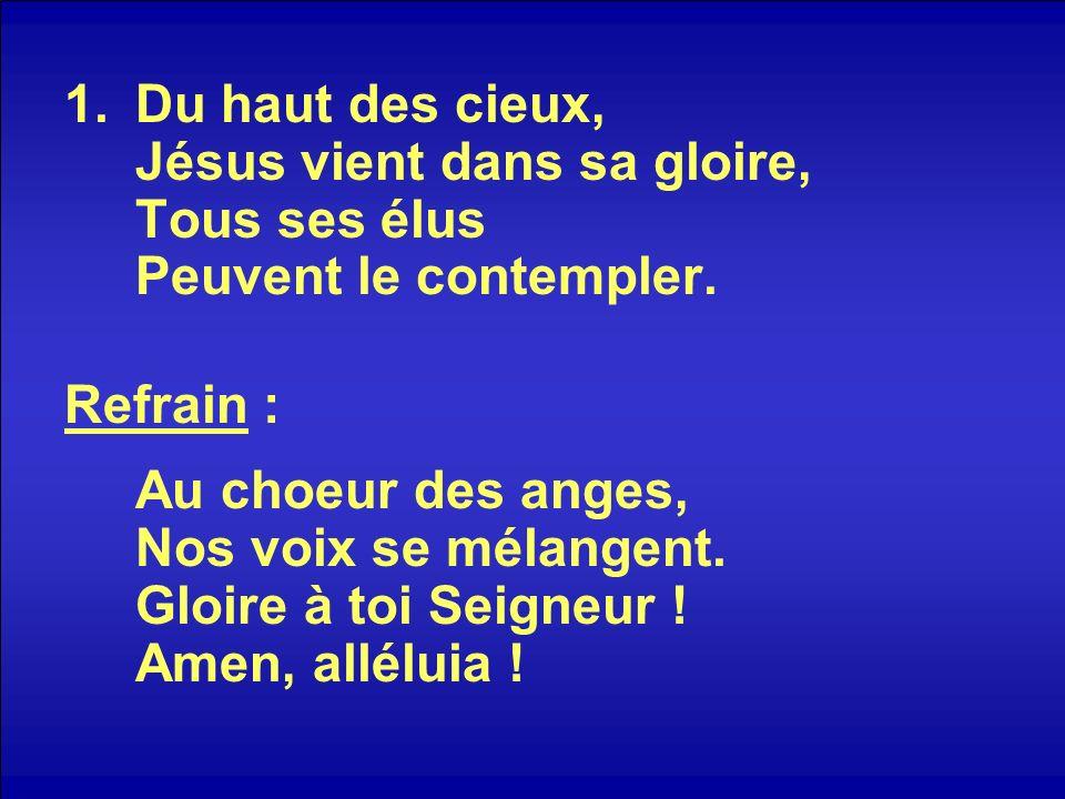 1.Du haut des cieux, Jésus vient dans sa gloire, Tous ses élus Peuvent le contempler.