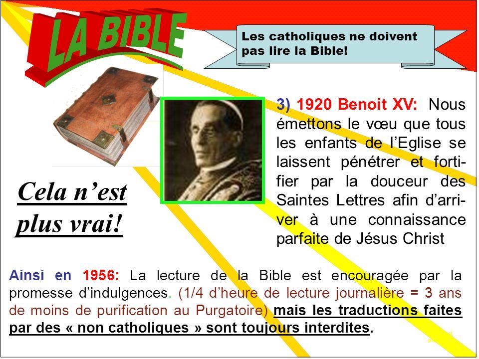 Cela nest plus vrai! Les catholiques ne doivent pas lire la Bible! Cela nest plus vrai! 2) 1907 Pie X invite à « abolir lidée que lEglise est opposée