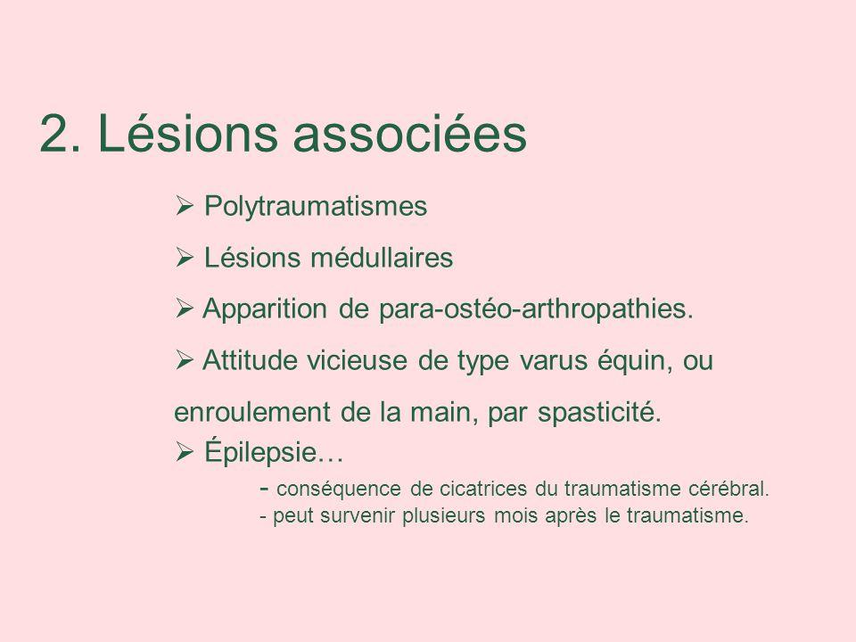 2. Lésions associées Polytraumatismes Lésions médullaires Apparition de para-ostéo-arthropathies. Attitude vicieuse de type varus équin, ou enroulemen