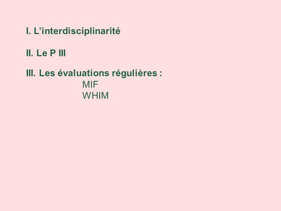 I. Linterdisciplinarité II. Le P III III. Les évaluations régulières : MIF WHIM