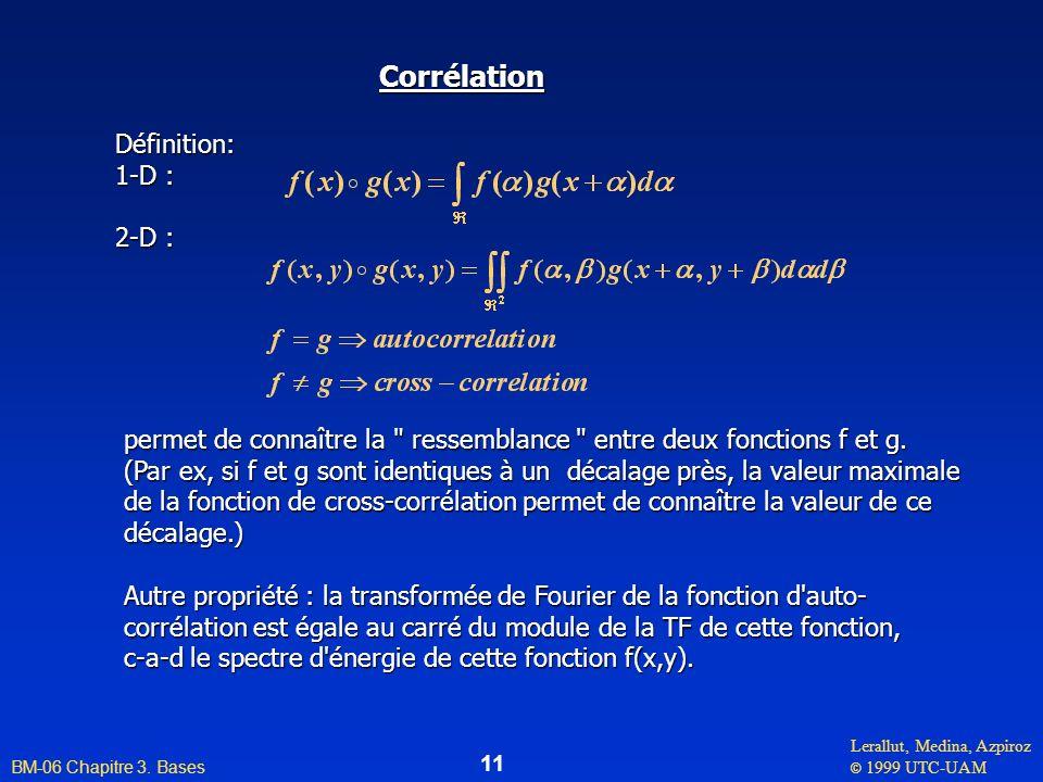 Lerallut, Medina, Azpiroz © 1999 UTC-UAM BM-06 Chapitre 3. Bases 11 Corrélation CorrélationDéfinition: 1-D : 2-D : permet de connaître la