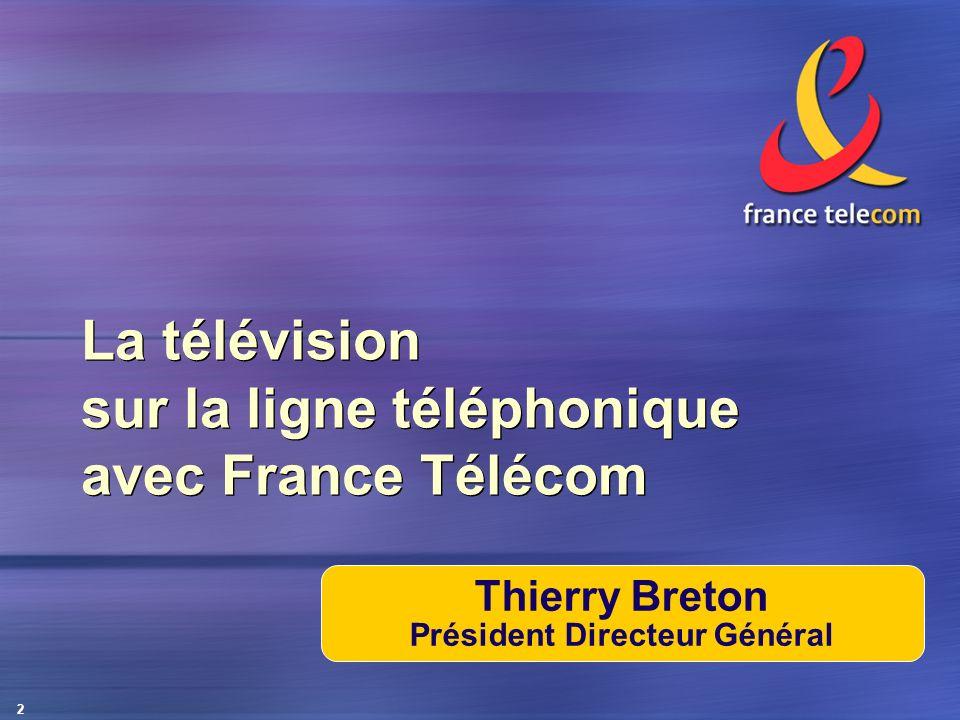 2 La télévision sur la ligne téléphonique avec France Télécom Thierry Breton Président Directeur Général