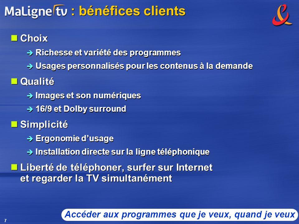 7 : bénéfices clients Choix Richesse et variété des programmes Usages personnalisés pour les contenus à la demande Qualité Images et son numériques 16