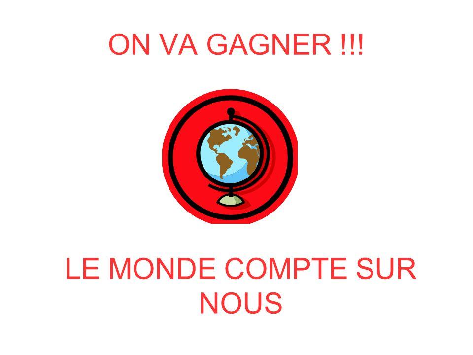 ON VA GAGNER !!! LE MONDE COMPTE SUR NOUS