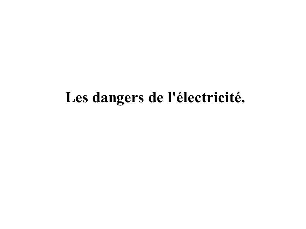 Les dangers de l'électricité.