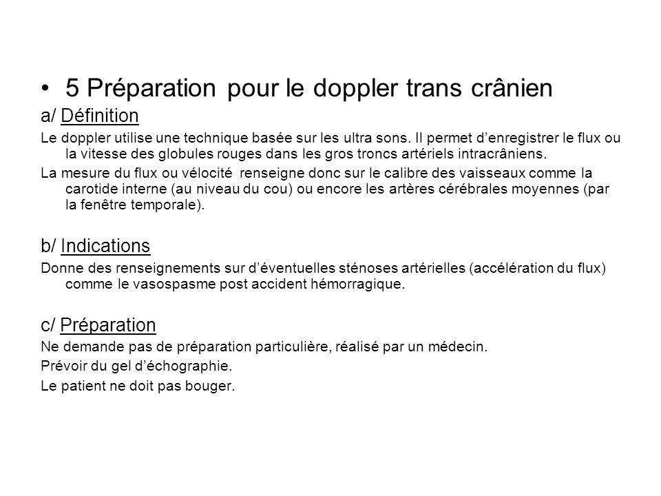 5 Préparation pour le doppler trans crânien a/ Définition Le doppler utilise une technique basée sur les ultra sons. Il permet denregistrer le flux ou
