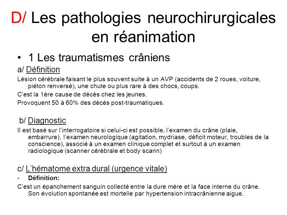 D/ Les pathologies neurochirurgicales en réanimation 1 Les traumatismes crâniens a/ Définition Lésion cérébrale faisant le plus souvent suite à un AVP