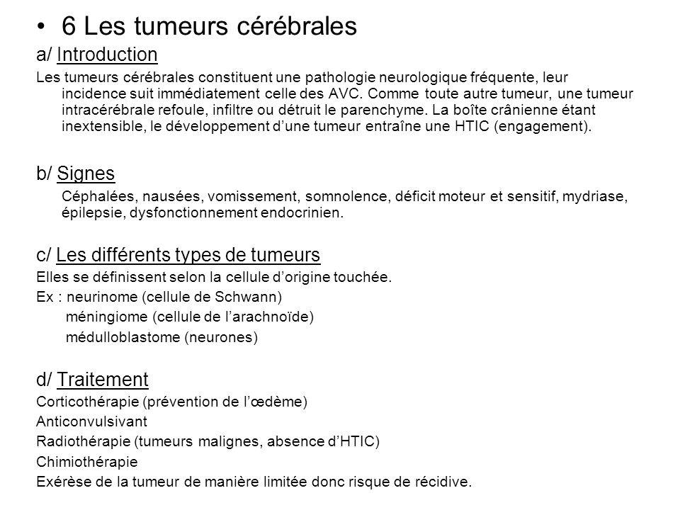 6 Les tumeurs cérébrales a/ Introduction Les tumeurs cérébrales constituent une pathologie neurologique fréquente, leur incidence suit immédiatement c