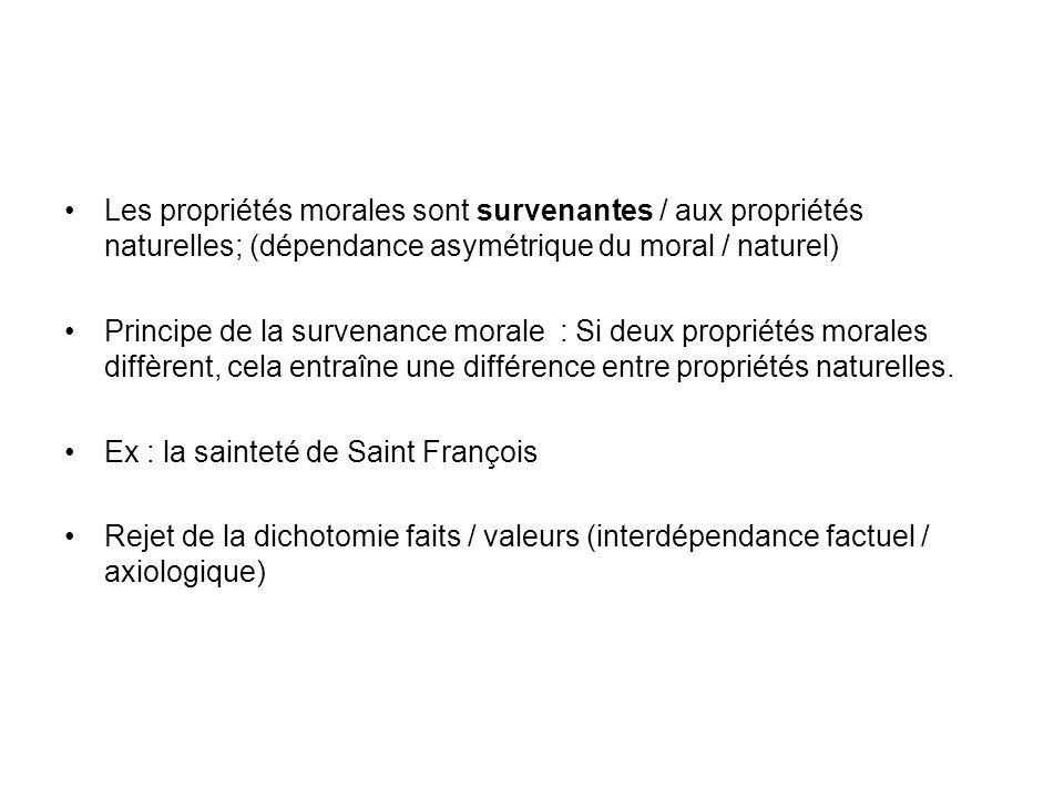 Les propriétés morales sont survenantes / aux propriétés naturelles; (dépendance asymétrique du moral / naturel) Principe de la survenance morale : Si