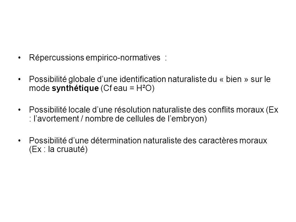 Répercussions empirico-normatives : Possibilité globale dune identification naturaliste du « bien » sur le mode synthétique (Cf eau = H²O) Possibilité