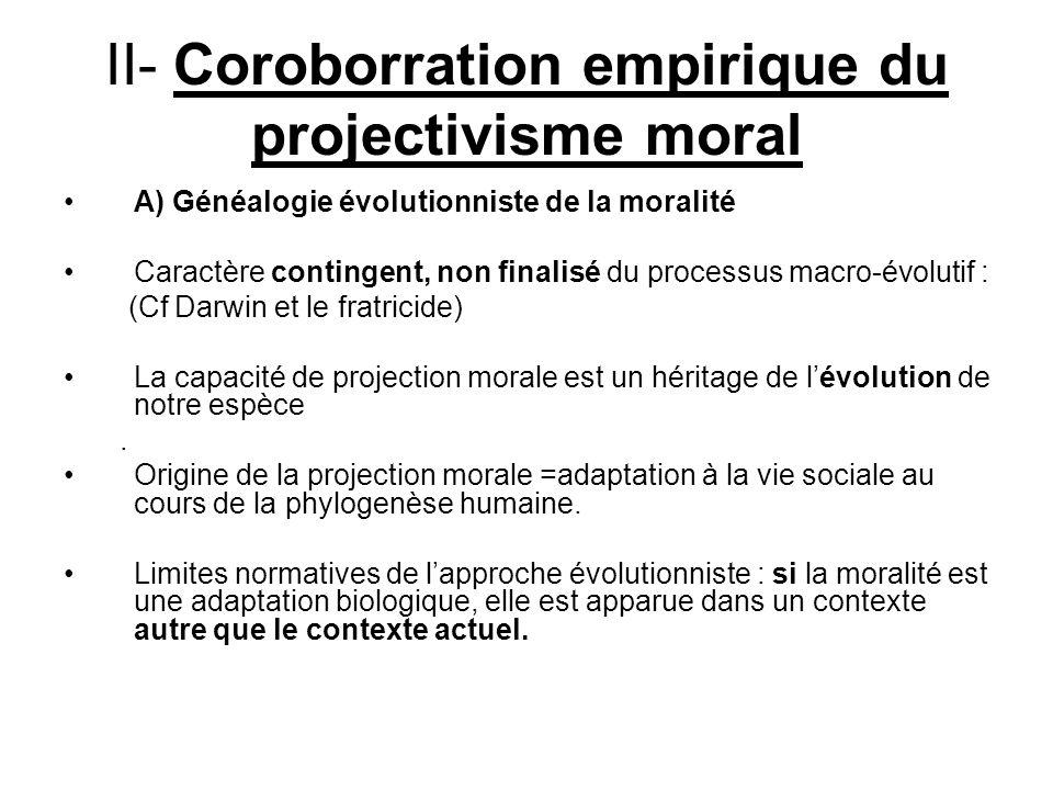 II- Coroborration empirique du projectivisme moral A) Généalogie évolutionniste de la moralité Caractère contingent, non finalisé du processus macro-é