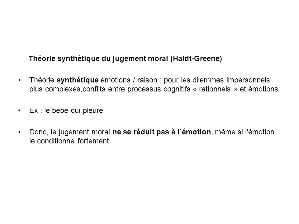 Théorie synthétique du jugement moral (Haidt-Greene) Théorie synthétique émotions / raison : pour les dilemmes impersonnels plus complexes,conflits en