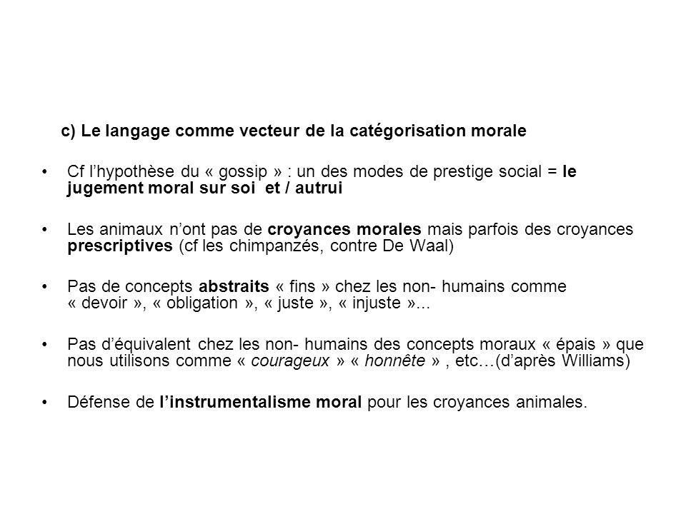 c) Le langage comme vecteur de la catégorisation morale Cf lhypothèse du « gossip » : un des modes de prestige social = le jugement moral sur soi et /