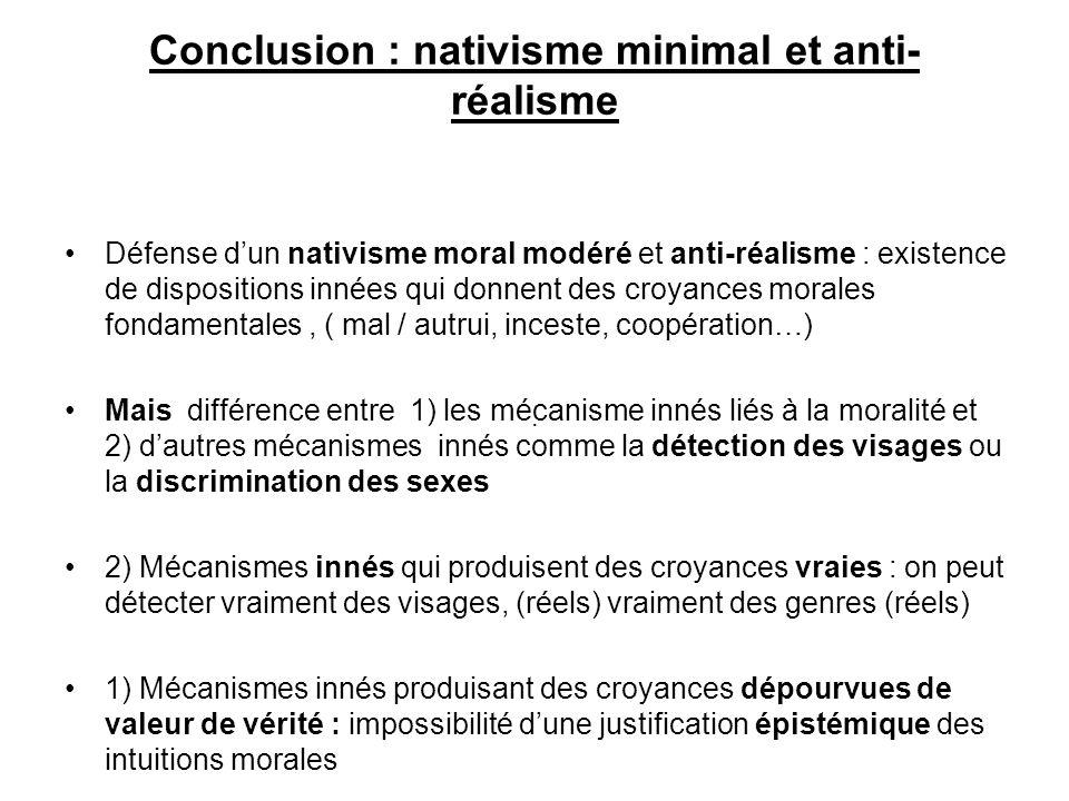 Conclusion : nativisme minimal et anti- réalisme Défense dun nativisme moral modéré et anti-réalisme : existence de dispositions innées qui donnent de