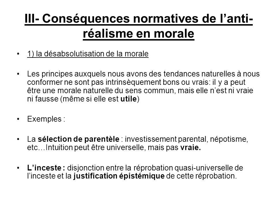 III- Conséquences normatives de lanti- réalisme en morale 1) la désabsolutisation de la morale Les principes auxquels nous avons des tendances naturel