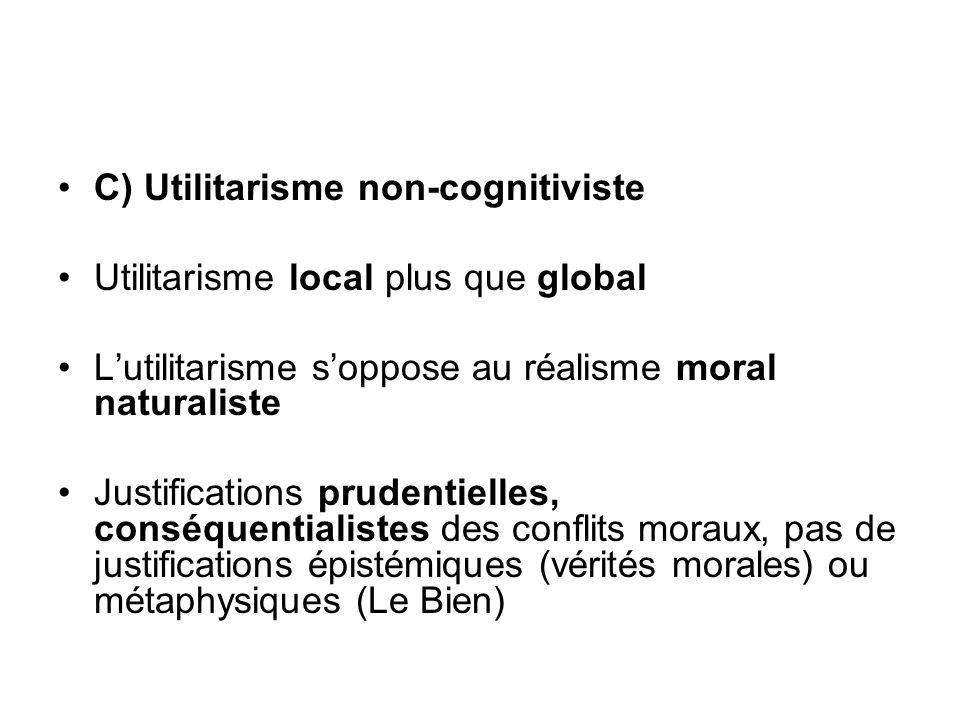 C) Utilitarisme non-cognitiviste Utilitarisme local plus que global Lutilitarisme soppose au réalisme moral naturaliste Justifications prudentielles,