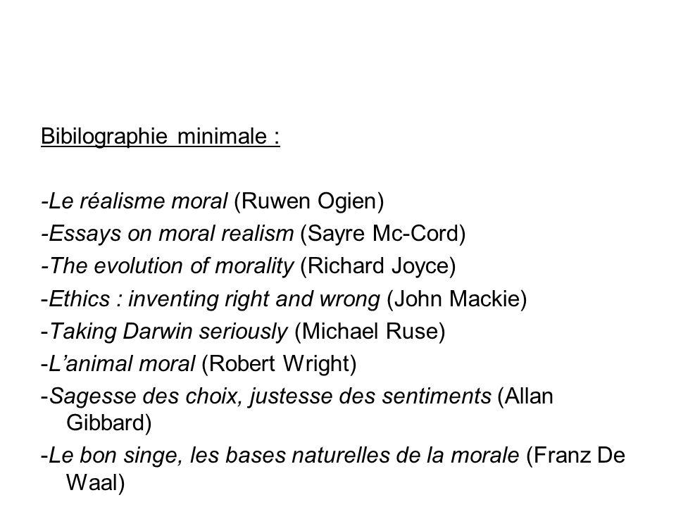 Bibilographie minimale : -Le réalisme moral (Ruwen Ogien) -Essays on moral realism (Sayre Mc-Cord) -The evolution of morality (Richard Joyce) -Ethics