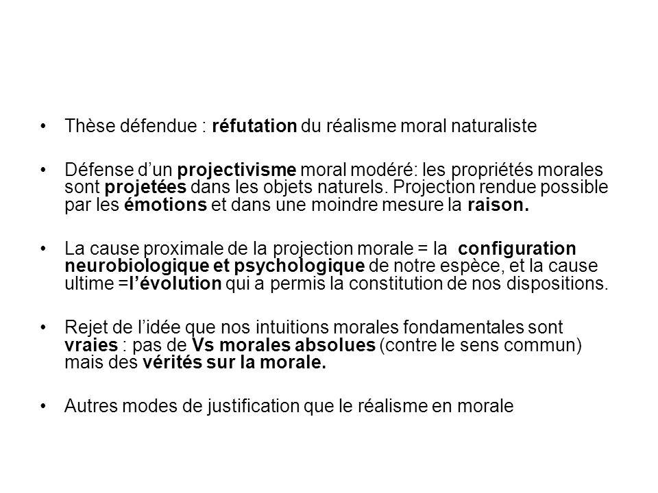 Thèse défendue : réfutation du réalisme moral naturaliste Défense dun projectivisme moral modéré: les propriétés morales sont projetées dans les objet