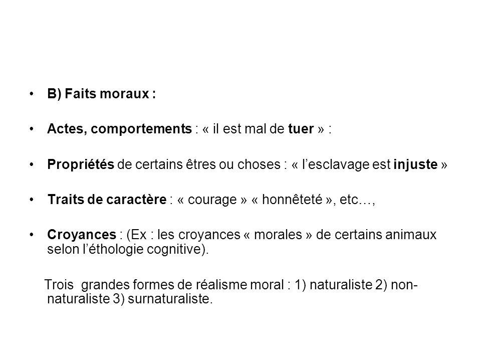 B) Faits moraux : Actes, comportements : « il est mal de tuer » : Propriétés de certains êtres ou choses : « lesclavage est injuste » Traits de caract