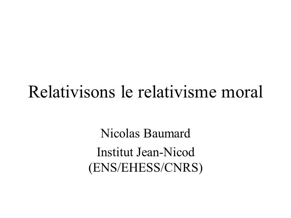 Relativisons le relativisme moral Nicolas Baumard Institut Jean-Nicod (ENS/EHESS/CNRS)
