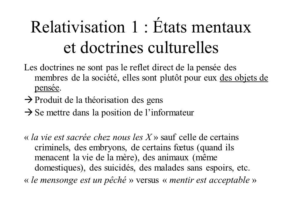 Relativisation 1 : États mentaux et doctrines culturelles Les doctrines ne sont pas le reflet direct de la pensée des membres de la société, elles son